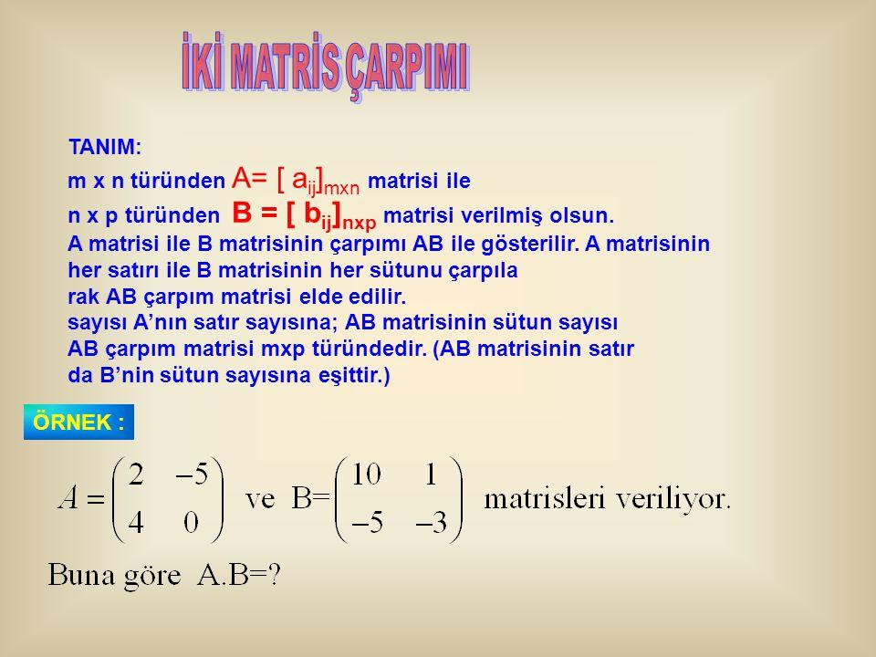 İKİ MATRİS ÇARPIMI TANIM: m x n türünden A= [ aij]mxn matrisi ile
